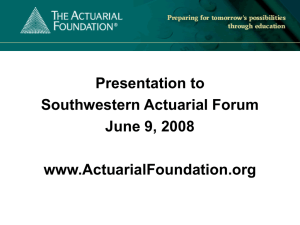 Presentation to Southwestern Actuarial Forum June 9, 2008 www.ActuarialFoundation.org