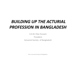 BUILDING UP THE ACTURIAL PROFESSION IN BANGLADESH A.K.M. Elias Hussain President