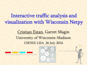 Interactive traffic analysis and visualization with Wisconsin Netpy Cristian Estan, Garret Magin