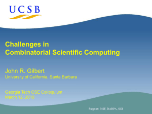 Challenges in Combinatorial Scientific Computing John R. Gilbert University of California, Santa Barbara