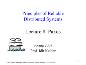Lecture 8: Paxos Principles of Reliable Distributed Systems Spring 2008
