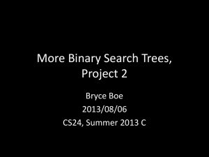 More Binary Search Trees, Project 2 Bryce Boe 2013/08/06
