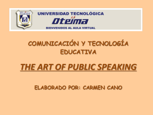 THE ART OF PUBLIC SPEAKING COMUNICACIÓN Y TECNOLOGÍA EDUCATIVA ELABORADO POR: CARMEN CANO