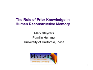 The Role of Prior Knowledge in Human Reconstructive Memory Mark Steyvers Pernille Hemmer