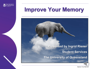 Improve Your Memory Presented by Ingrid Riener Student Services The University of Queensland