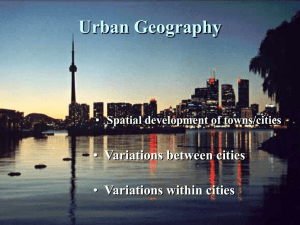 Urban Geography Variations between cities Variations within cities Spatial development of towns/cities