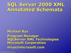 SQL Server 2000 XML Annotated Schemata Michael Rys Program Manager