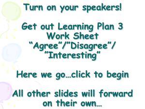 "Turn on your speakers! Get out Learning Plan 3 Work Sheet ""Agree""/""Disagree""/"
