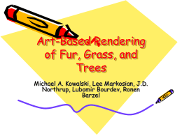 Art-Based Rendering of Fur, Grass, and Trees Michael A. Kowalski, Lee Markosian, J.D.