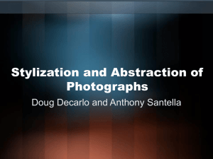 Stylization and Abstraction of Photographs Doug Decarlo and Anthony Santella