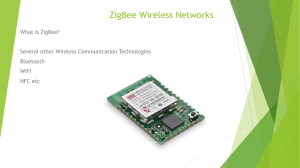 ZigBee Wireless Networks What is ZigBee? Several other Wireless Communication Technologies Bluetooth