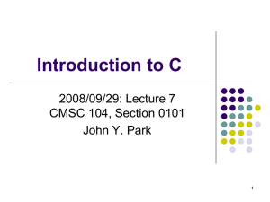 Introduction to C 2008/09/29: Lecture 7 CMSC 104, Section 0101 John Y. Park