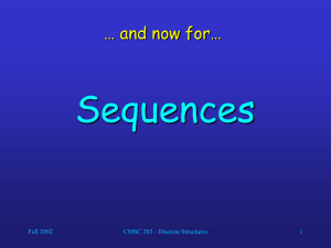 Sequences … and now for… Fall 2002 CMSC 203 - Discrete Structures