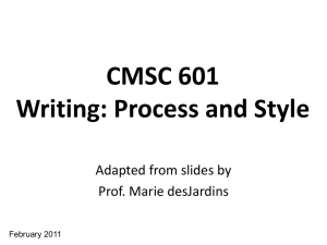 CMSC 601 Writing: Process and Style Adapted from slides by Prof. Marie desJardins