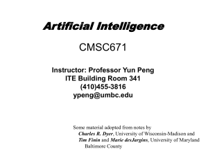 Artificial Intelligence CMSC671 Instructor: Professor Yun Peng ITE Building Room 341