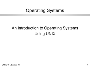 Operating Systems An Introduction to Operating Systems Using UNIX CMSC 104, Lecture 03