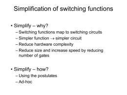 Simplification of switching functions • Simplify – why?