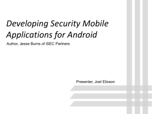 Developing Security Mobile Applications for Android Author, Jesse Burns of iSEC Partners