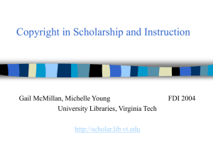 Copyright in Scholarship and Instruction Gail McMillan, Michelle Young FDI 2004