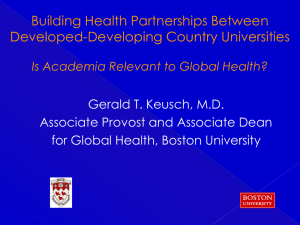Building Health Partnerships Between Developed-Developing Country Universities Gerald T. Keusch, M.D.