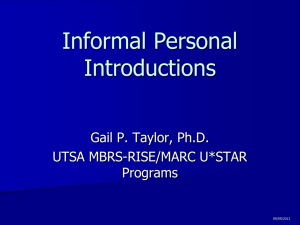 Informal Personal Introductions Gail P. Taylor, Ph.D. UTSA MBRS-RISE/MARC U*STAR