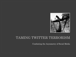 TAMING TWITTER TERRORISM Combating the Asymmetry of Social Media