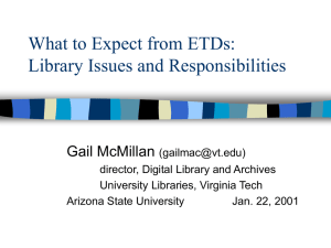 What to Expect from ETDs: Library Issues and Responsibilities Gail McMillan