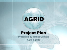 AGRID Project Plan Presented by Timika Gatdula April 9, 2002