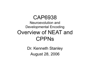 CAP6938 Overview of NEAT and CPPNs Dr. Kenneth Stanley