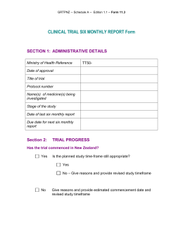 CLINICAL TRIAL SIX MONTHLY REPORT Form SECTION 1:  ADMINISTRATIVE DETAILS