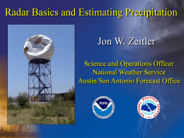 Radar Basics and Estimating Precipitation Jon W. Zeitler Science and Operations Officer