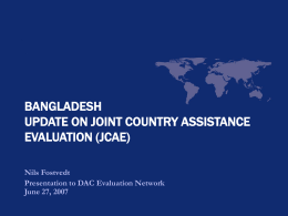 BANGLADESH UPDATE ON JOINT COUNTRY ASSISTANCE EVALUATION (JCAE) Nils Fostvedt