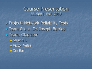 Course Presentation Project: Network Reliability Tests Team Client: Dr. Joseph Berrios Team: Gladiator