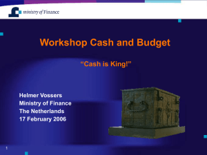 "Workshop Cash and Budget ""Cash is King!"" Helmer Vossers Ministry of Finance"