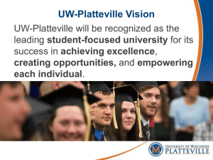 UW-Platteville Vision UW-Platteville will be recognized as the student-focused university achieving excellence
