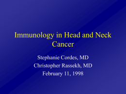 Immunology in Head and Neck Cancer Stephanie Cordes, MD Christopher Rassekh, MD