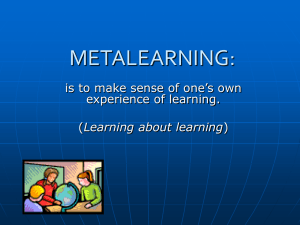 METALEARNING: is to make sense of one's own experience of learning.