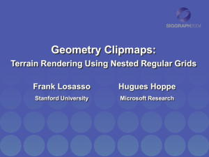 Geometry Clipmaps: Terrain Rendering Using Nested Regular Grids Frank Losasso Hugues Hoppe