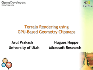 Terrain Rendering using GPU-Based Geometry Clipmaps Arul Prakash Hugues Hoppe