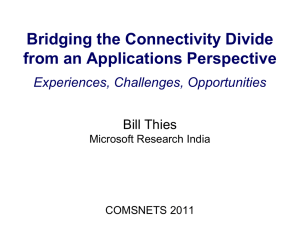 Bridging the Connectivity Divide from an Applications Perspective Experiences, Challenges, Opportunities Bill Thies