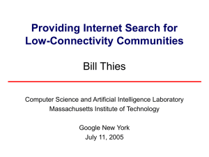 Providing Internet Search for Low-Connectivity Communities Bill Thies