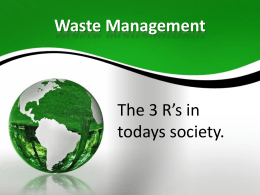 Waste Management The 3 R's in todays society.