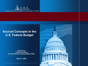 Accrual Concepts in the U.S. Federal Budget Bob Dacey Chief Accountant