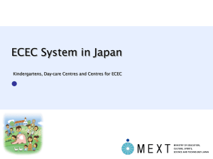 ECEC System in Japan Kindergartens, Day-care Centres and Centres for ECEC