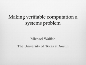 Making verifiable computation a systems problem Michael Walfish
