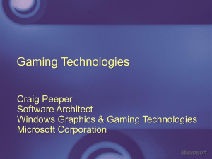 Gaming Technologies Craig Peeper Software Architect Windows Graphics & Gaming Technologies