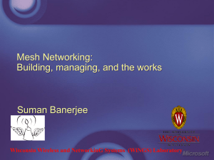 Mesh Networking: Building, managing, and the works Suman Banerjee