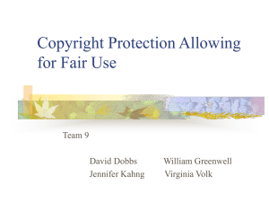 Copyright Protection Allowing for Fair Use Team 9 David Dobbs
