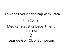 Lowering your handicap with Stata Tim Collier Medical Statistics Department, LSHTM