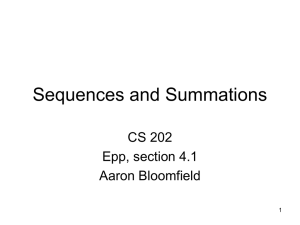 Sequences and Summations CS 202 Epp, section 4.1 Aaron Bloomfield